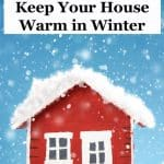 25 Cheap Ways to Keep Your House Warm in Winter - tips and techniques for reducing heat loss, adding heat to the home, and keeping the heat where you need it.